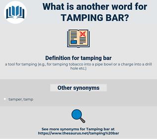 tamping bar, synonym tamping bar, another word for tamping bar, words like tamping bar, thesaurus tamping bar