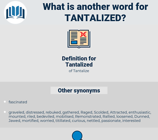 Tantalized, synonym Tantalized, another word for Tantalized, words like Tantalized, thesaurus Tantalized