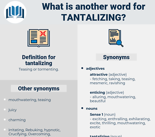 tantalizing, synonym tantalizing, another word for tantalizing, words like tantalizing, thesaurus tantalizing