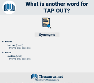 tap out, synonym tap out, another word for tap out, words like tap out, thesaurus tap out