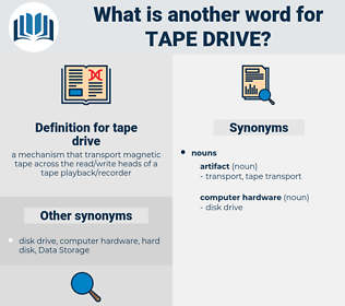 tape drive, synonym tape drive, another word for tape drive, words like tape drive, thesaurus tape drive