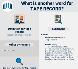 tape-record, synonym tape-record, another word for tape-record, words like tape-record, thesaurus tape-record