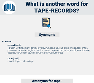 tape records, synonym tape records, another word for tape records, words like tape records, thesaurus tape records