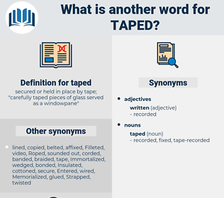 taped, synonym taped, another word for taped, words like taped, thesaurus taped