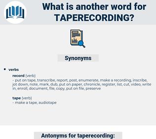 taperecording, synonym taperecording, another word for taperecording, words like taperecording, thesaurus taperecording