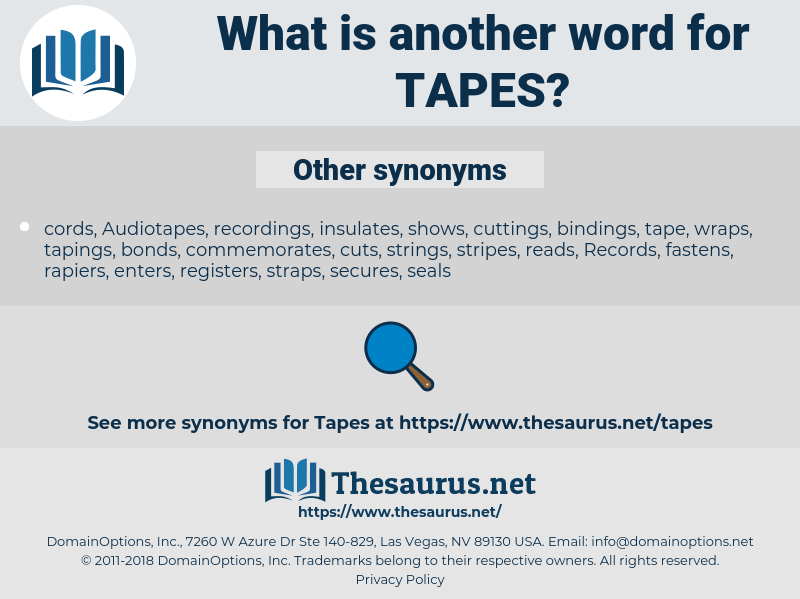 TAPES, synonym TAPES, another word for TAPES, words like TAPES, thesaurus TAPES