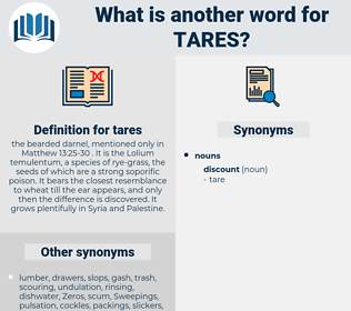 tares, synonym tares, another word for tares, words like tares, thesaurus tares