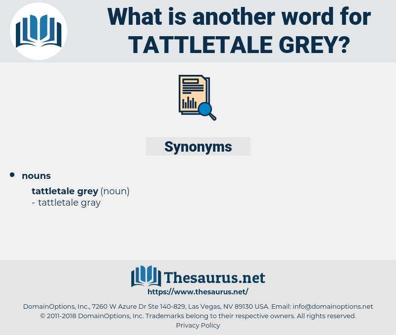 tattletale grey, synonym tattletale grey, another word for tattletale grey, words like tattletale grey, thesaurus tattletale grey