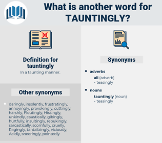 tauntingly, synonym tauntingly, another word for tauntingly, words like tauntingly, thesaurus tauntingly