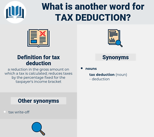 tax deduction, synonym tax deduction, another word for tax deduction, words like tax deduction, thesaurus tax deduction