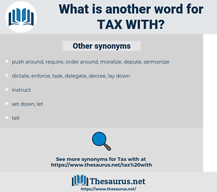 tax with, synonym tax with, another word for tax with, words like tax with, thesaurus tax with