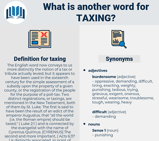 taxing, synonym taxing, another word for taxing, words like taxing, thesaurus taxing