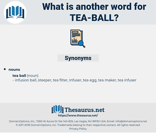 tea-ball, synonym tea-ball, another word for tea-ball, words like tea-ball, thesaurus tea-ball