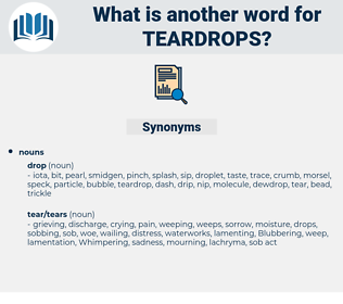 teardrops, synonym teardrops, another word for teardrops, words like teardrops, thesaurus teardrops