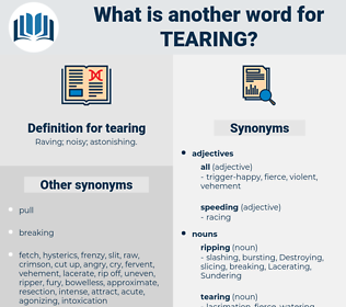 tearing, synonym tearing, another word for tearing, words like tearing, thesaurus tearing