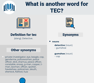 tec, synonym tec, another word for tec, words like tec, thesaurus tec