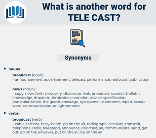 tele-cast, synonym tele-cast, another word for tele-cast, words like tele-cast, thesaurus tele-cast
