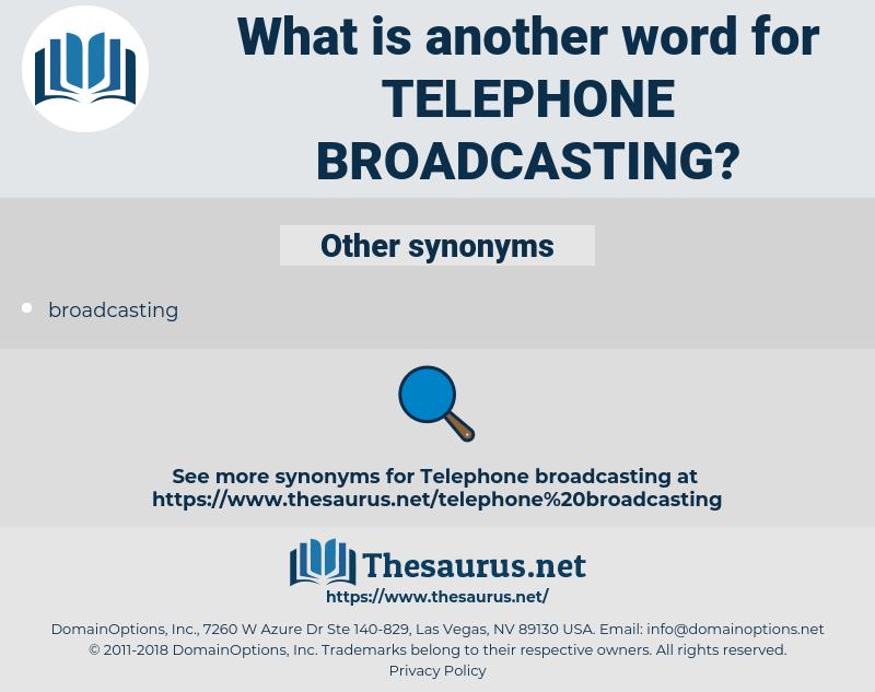 telephone broadcasting, synonym telephone broadcasting, another word for telephone broadcasting, words like telephone broadcasting, thesaurus telephone broadcasting