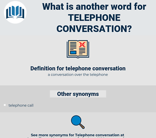 telephone conversation, synonym telephone conversation, another word for telephone conversation, words like telephone conversation, thesaurus telephone conversation