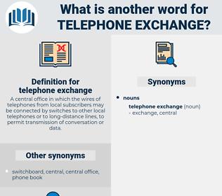 telephone exchange, synonym telephone exchange, another word for telephone exchange, words like telephone exchange, thesaurus telephone exchange