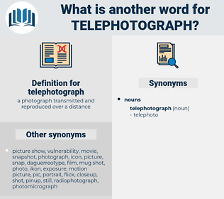 telephotograph, synonym telephotograph, another word for telephotograph, words like telephotograph, thesaurus telephotograph