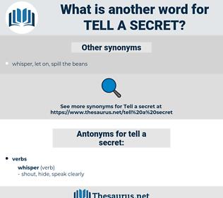tell a secret, synonym tell a secret, another word for tell a secret, words like tell a secret, thesaurus tell a secret