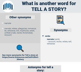 tell a story, synonym tell a story, another word for tell a story, words like tell a story, thesaurus tell a story