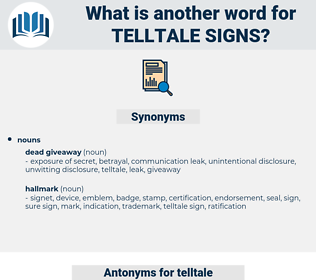 telltale signs, synonym telltale signs, another word for telltale signs, words like telltale signs, thesaurus telltale signs