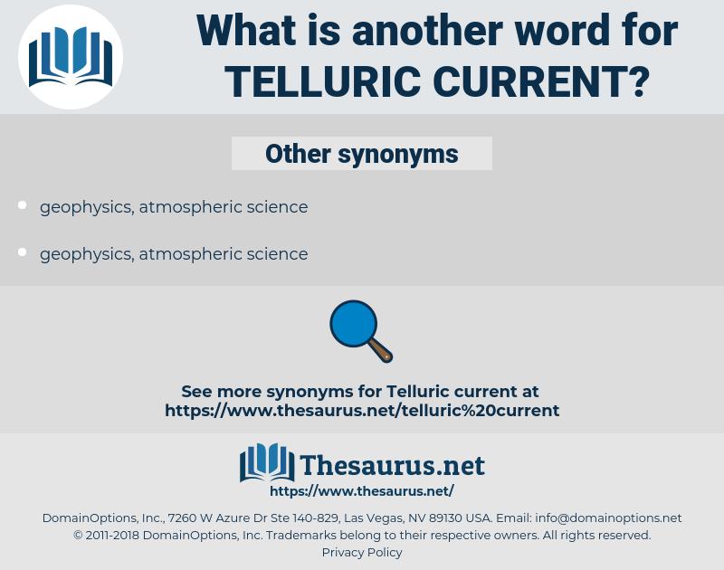 telluric current, synonym telluric current, another word for telluric current, words like telluric current, thesaurus telluric current