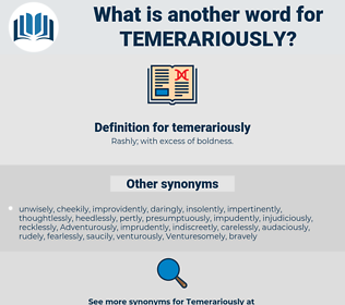 temerariously, synonym temerariously, another word for temerariously, words like temerariously, thesaurus temerariously