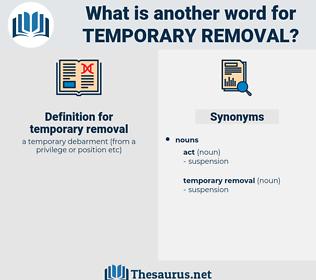 temporary removal, synonym temporary removal, another word for temporary removal, words like temporary removal, thesaurus temporary removal