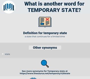 temporary state, synonym temporary state, another word for temporary state, words like temporary state, thesaurus temporary state