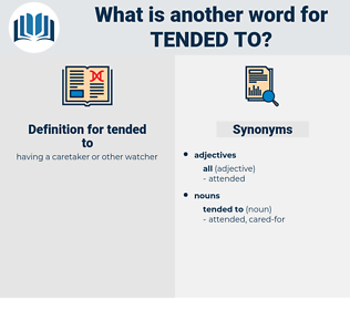 tended to, synonym tended to, another word for tended to, words like tended to, thesaurus tended to