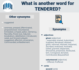 Tendered, synonym Tendered, another word for Tendered, words like Tendered, thesaurus Tendered