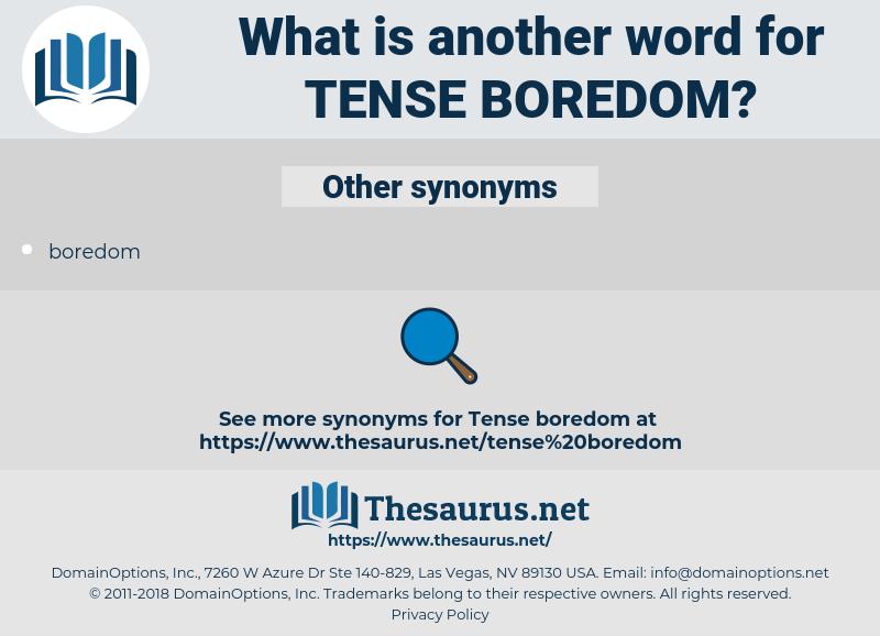 tense boredom, synonym tense boredom, another word for tense boredom, words like tense boredom, thesaurus tense boredom