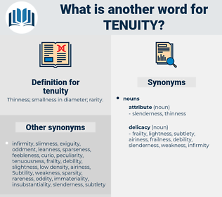 tenuity, synonym tenuity, another word for tenuity, words like tenuity, thesaurus tenuity