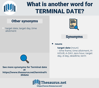 terminal date, synonym terminal date, another word for terminal date, words like terminal date, thesaurus terminal date