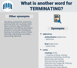 Terminating, synonym Terminating, another word for Terminating, words like Terminating, thesaurus Terminating