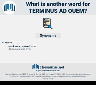 Terminus Ad Quem, synonym Terminus Ad Quem, another word for Terminus Ad Quem, words like Terminus Ad Quem, thesaurus Terminus Ad Quem