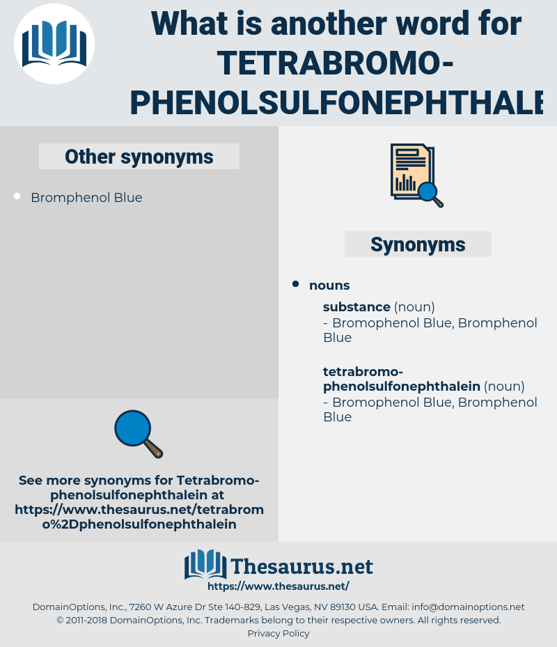 tetrabromo-phenolsulfonephthalein, synonym tetrabromo-phenolsulfonephthalein, another word for tetrabromo-phenolsulfonephthalein, words like tetrabromo-phenolsulfonephthalein, thesaurus tetrabromo-phenolsulfonephthalein