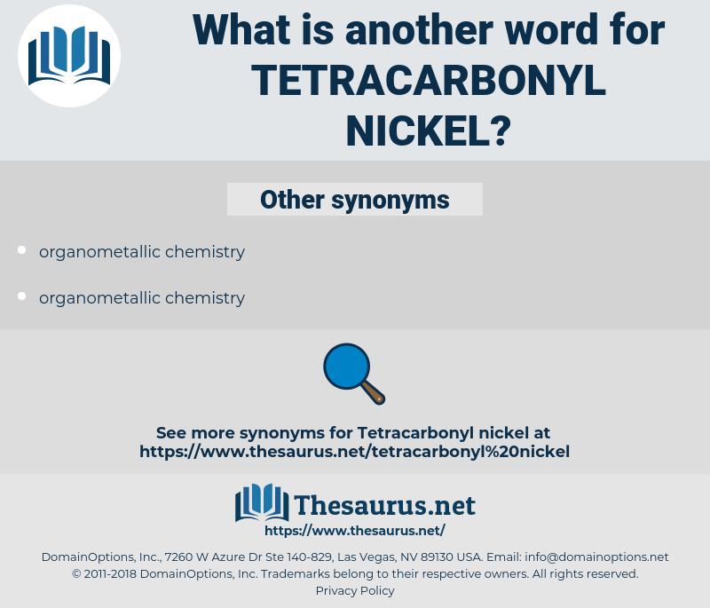 tetracarbonyl nickel, synonym tetracarbonyl nickel, another word for tetracarbonyl nickel, words like tetracarbonyl nickel, thesaurus tetracarbonyl nickel