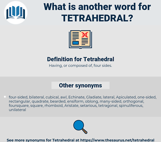 Tetrahedral, synonym Tetrahedral, another word for Tetrahedral, words like Tetrahedral, thesaurus Tetrahedral