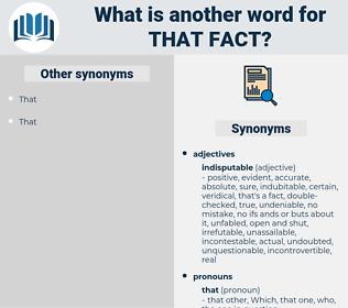 that fact, synonym that fact, another word for that fact, words like that fact, thesaurus that fact