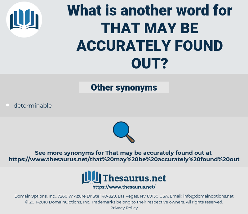 that may be accurately found out, synonym that may be accurately found out, another word for that may be accurately found out, words like that may be accurately found out, thesaurus that may be accurately found out