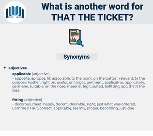 that the ticket, synonym that the ticket, another word for that the ticket, words like that the ticket, thesaurus that the ticket