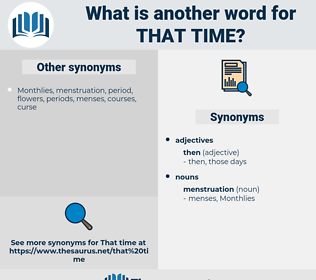that time, synonym that time, another word for that time, words like that time, thesaurus that time