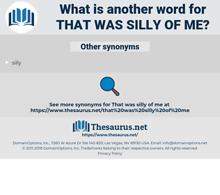 that was silly of me, synonym that was silly of me, another word for that was silly of me, words like that was silly of me, thesaurus that was silly of me