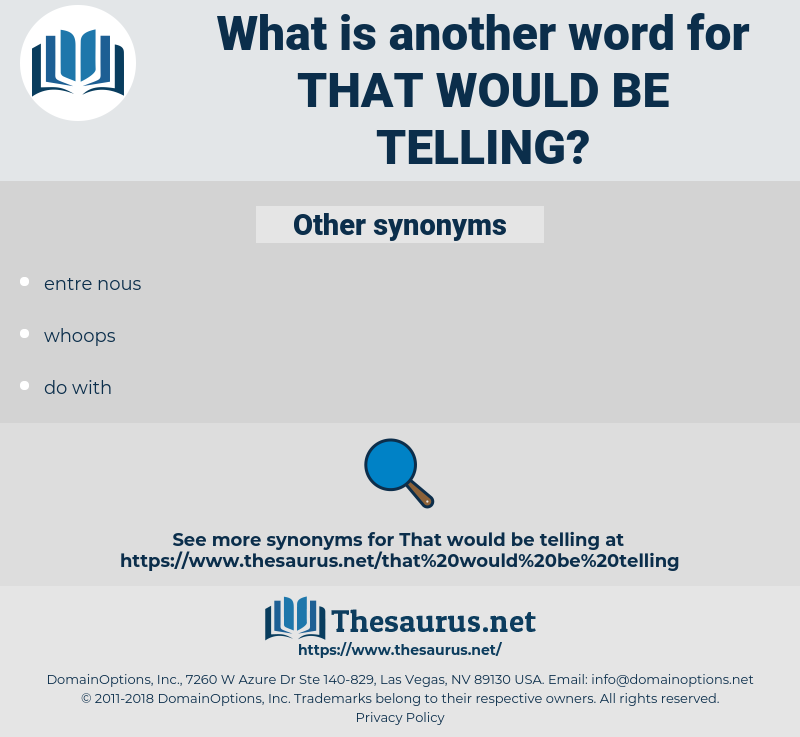 that would be telling, synonym that would be telling, another word for that would be telling, words like that would be telling, thesaurus that would be telling