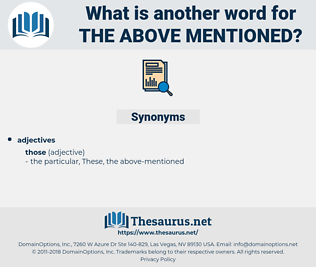 the above-mentioned, synonym the above-mentioned, another word for the above-mentioned, words like the above-mentioned, thesaurus the above-mentioned