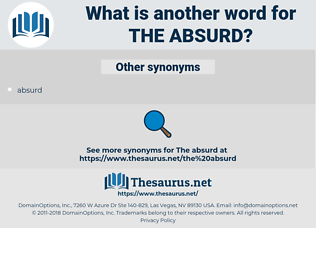 the absurd, synonym the absurd, another word for the absurd, words like the absurd, thesaurus the absurd